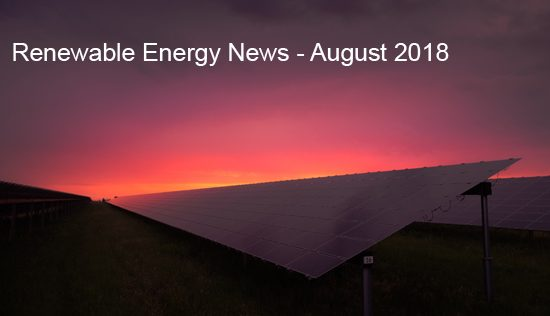 Renewable energy news, August 2018